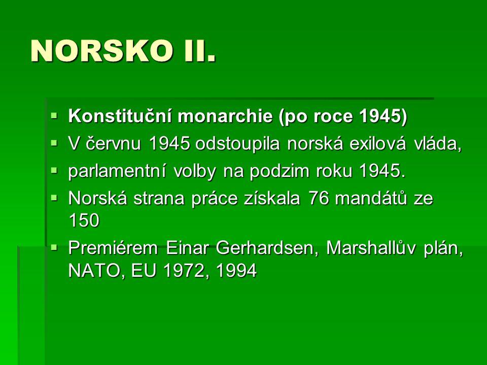 NORSKO II.  Konstituční monarchie (po roce 1945)  V červnu 1945 odstoupila norská exilová vláda,  parlamentní volby na podzim roku 1945.  Norská s