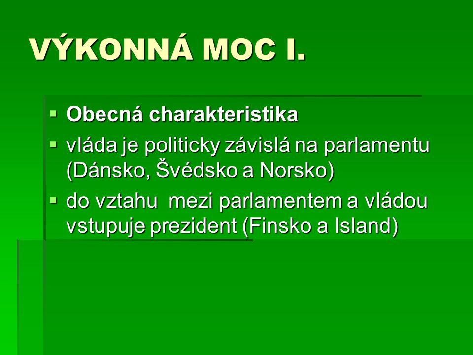 VÝKONNÁ MOC I.  Obecná charakteristika  vláda je politicky závislá na parlamentu (Dánsko, Švédsko a Norsko)  do vztahu mezi parlamentem a vládou vs