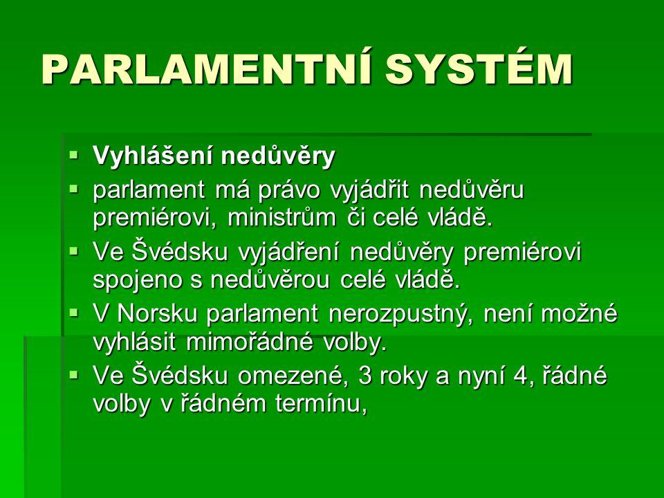 PARLAMENTNÍ SYSTÉM  Vyhlášení nedůvěry  parlament má právo vyjádřit nedůvěru premiérovi, ministrům či celé vládě.  Ve Švédsku vyjádření nedůvěry pr