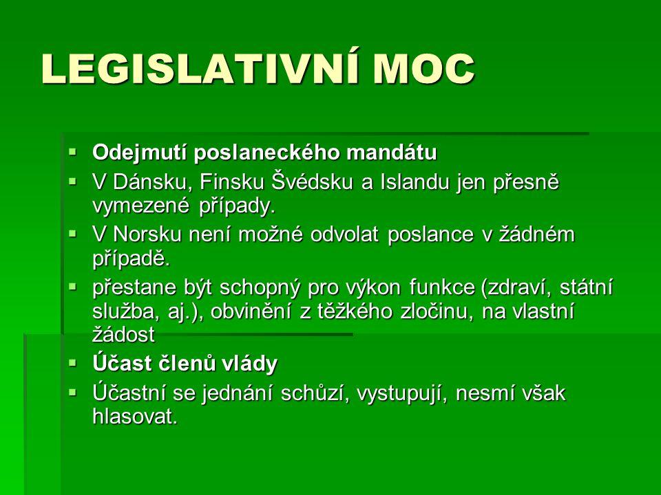 LEGISLATIVNÍ MOC  Odejmutí poslaneckého mandátu  V Dánsku, Finsku Švédsku a Islandu jen přesně vymezené případy.  V Norsku není možné odvolat posla