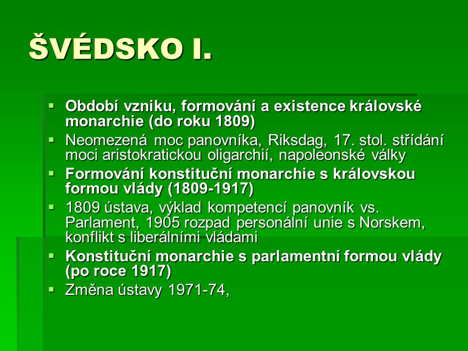 ŠVÉDSKO I.  Období vzniku, formování a existence královské monarchie (do roku 1809)  Neomezená moc panovníka, Riksdag, 17. stol. střídání moci arist