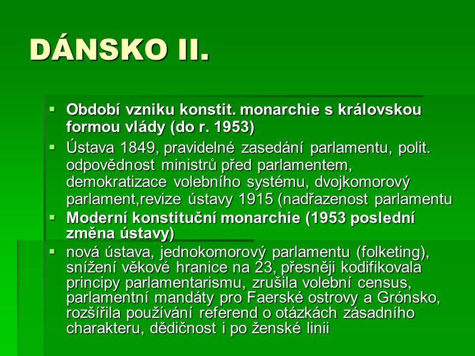 DÁNSKO II.  Období vzniku konstit. monarchie s královskou formou vlády (do r. 1953)  Ústava 1849, pravidelné zasedání parlamentu, polit. odpovědnost
