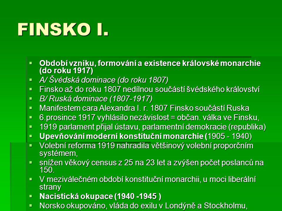 FINSKO I.  Období vzniku, formování a existence královské monarchie (do roku 1917)  A/ Švédská dominace (do roku 1807)  Finsko až do roku 1807 nedí