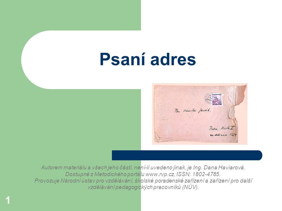 1 Psaní adres Autorem materiálu a všech jeho částí, není-li uvedeno jinak, je Ing. Dana Haviarová. Dostupné z Metodického portálu www.rvp.cz, ISSN: 18