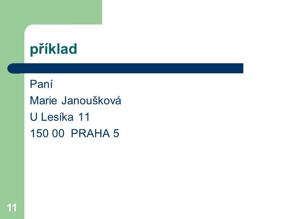11 příklad Paní Marie Janoušková U Lesíka 11 150 00 PRAHA 5