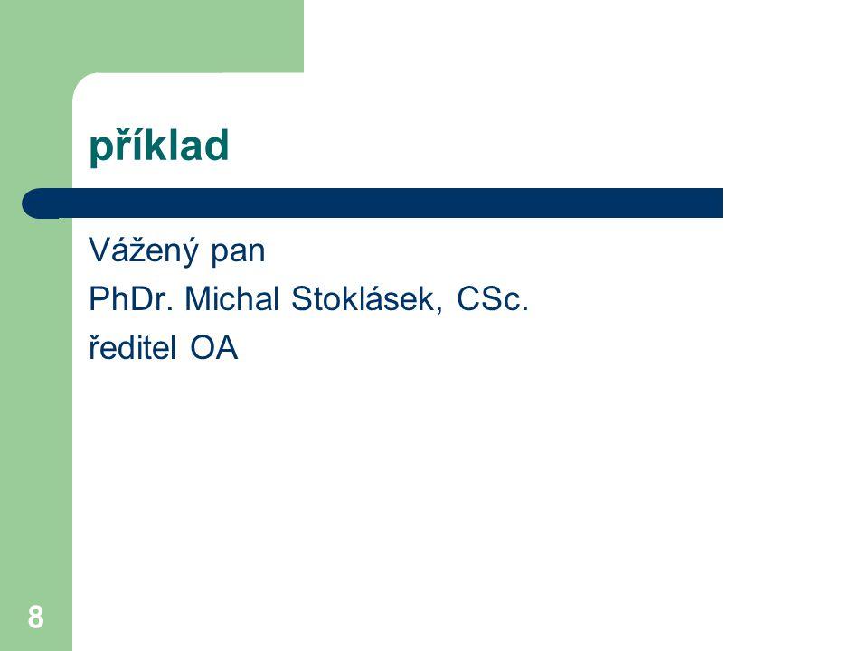 8 příklad Vážený pan PhDr. Michal Stoklásek, CSc. ředitel OA