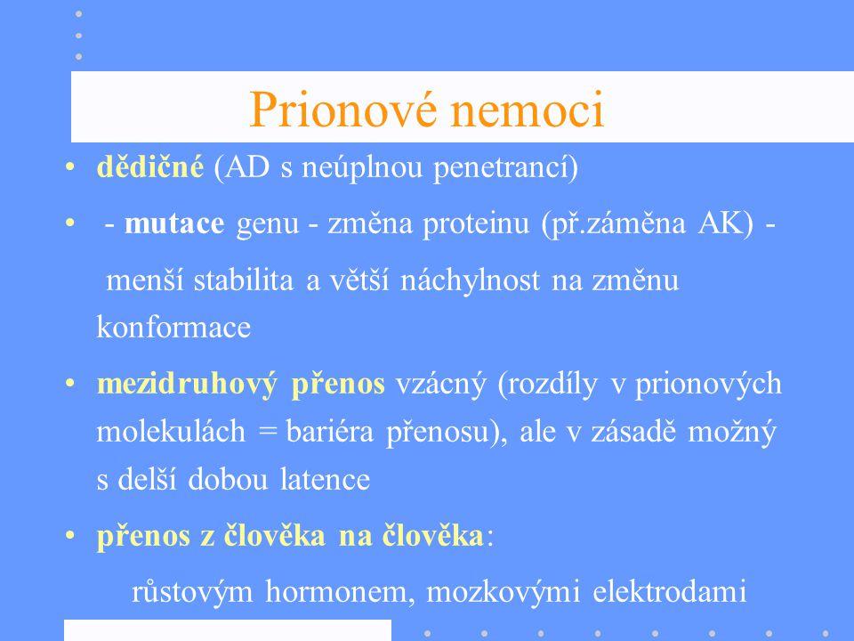 Prionové nemoci dědičné (AD s neúplnou penetrancí) - mutace genu - změna proteinu (př.záměna AK) - menší stabilita a větší náchylnost na změnu konform