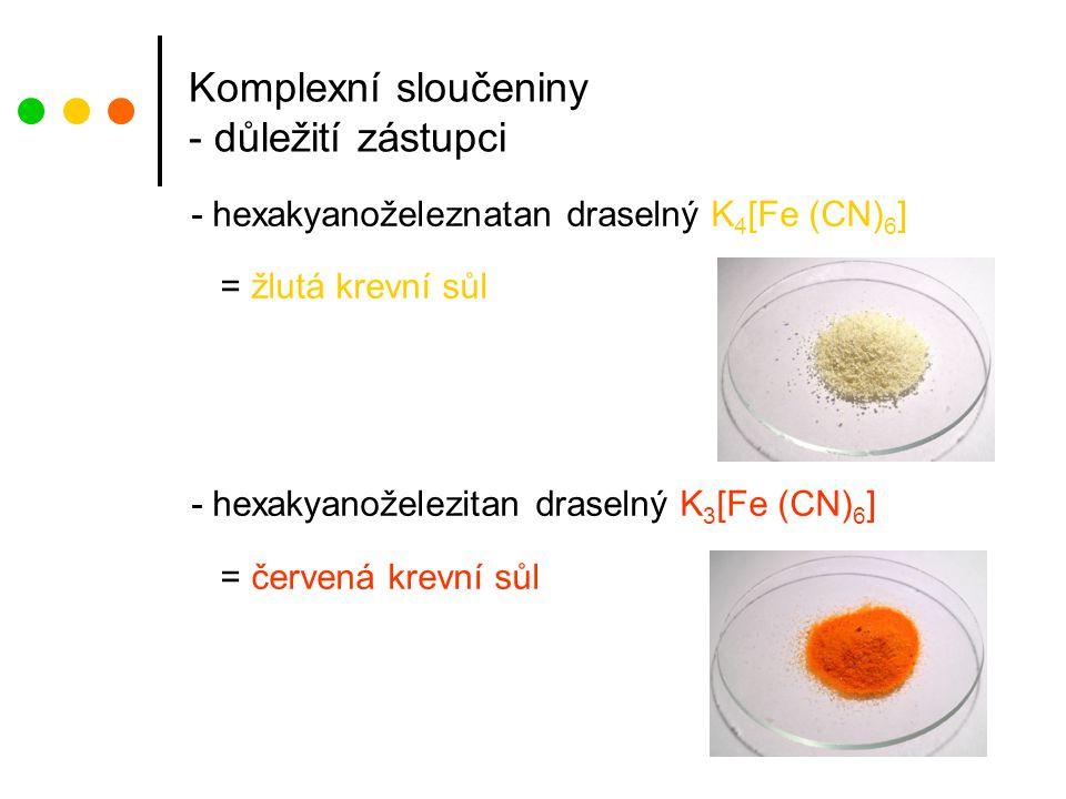 Komplexní sloučeniny - důležití zástupci - hexakyanoželeznatan draselný K 4 [Fe (CN) 6 ] = žlutá krevní sůl - hexakyanoželezitan draselný K 3 [Fe (CN) 6 ] = červená krevní sůl