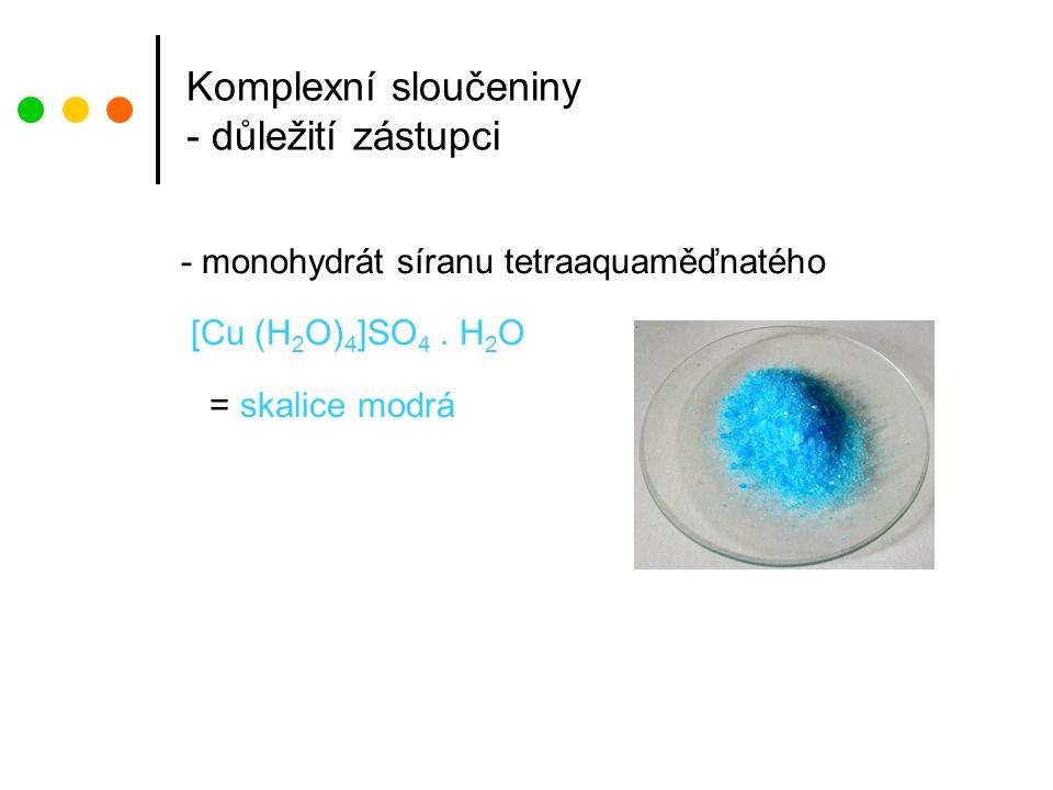 Komplexní sloučeniny - důležití zástupci - monohydrát síranu tetraaquaměďnatého [Cu (H 2 O) 4 ]SO 4.