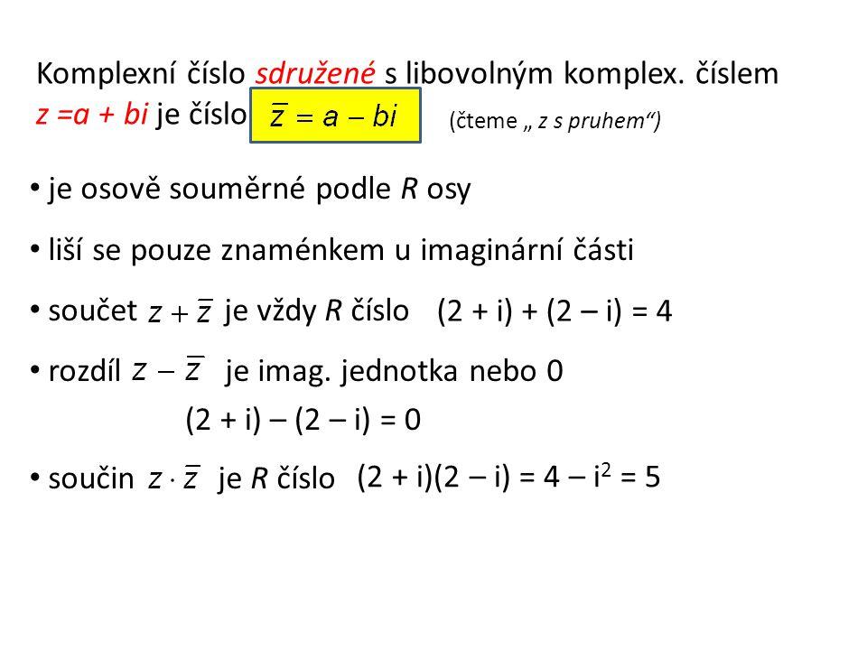 Určete a sestrojte k daným číslům čísla komplexně sdružená: z = 1 + 2i z = -3i z = 4 z = -2 - 4i = 1 - 2i = 3i = 4 = -2 + 4i 1 + 2i 1 – 2i 3i 4 -2 + 4i -2 – 4i -3i