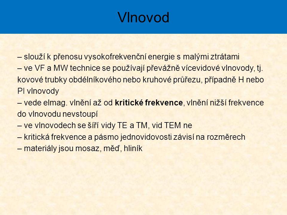 – slouží k přenosu vysokofrekvenční energie s malými ztrátami – ve VF a MW technice se používají převážně vícevidové vlnovody, tj.