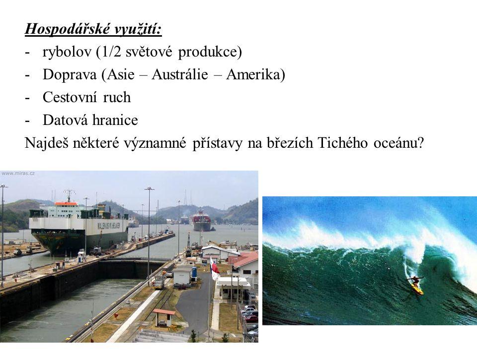 Hospodářské využití: -rybolov (1/2 světové produkce) -Doprava (Asie – Austrálie – Amerika) -Cestovní ruch -Datová hranice Najdeš některé významné přís