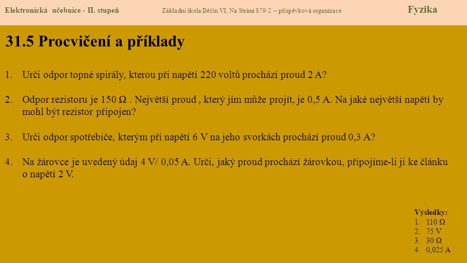 31.5 Procvičení a příklady Elektronická učebnice - II. stupeň Základní škola Děčín VI, Na Stráni 879/2 – příspěvková organizace Fyzika 1.Urči odpor to
