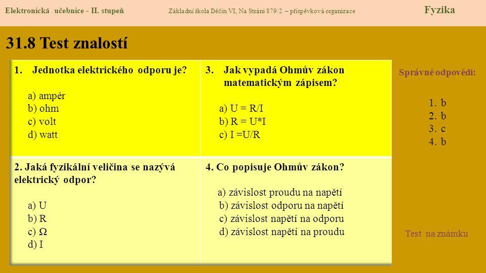 31.8 Test znalostí Správné odpovědi: 1.b 2.b 3.c 4.b Test na známku Elektronická učebnice - II. stupeň Základní škola Děčín VI, Na Stráni 879/2 – přís