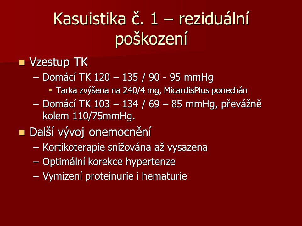 Kasuistika č. 1 – reziduální poškození Vzestup TK Vzestup TK –Domácí TK 120 – 135 / 90 - 95 mmHg  Tarka zvýšena na 240/4 mg, MicardisPlus ponechán –D