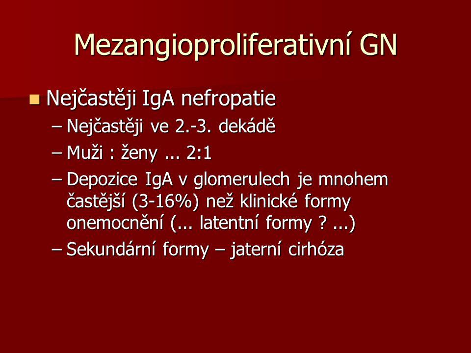 Mezangioproliferativní GN Nejčastěji IgA nefropatie Nejčastěji IgA nefropatie –Nejčastěji ve 2.-3. dekádě –Muži : ženy... 2:1 –Depozice IgA v glomerul