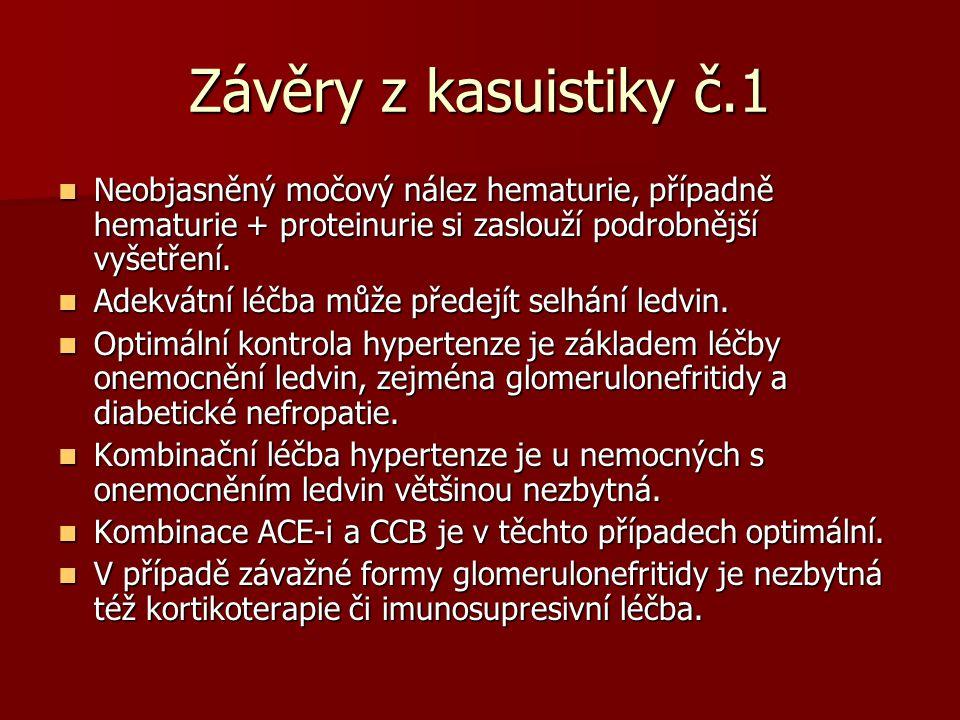 Závěry z kasuistiky č.1 Neobjasněný močový nález hematurie, případně hematurie + proteinurie si zaslouží podrobnější vyšetření. Neobjasněný močový nál