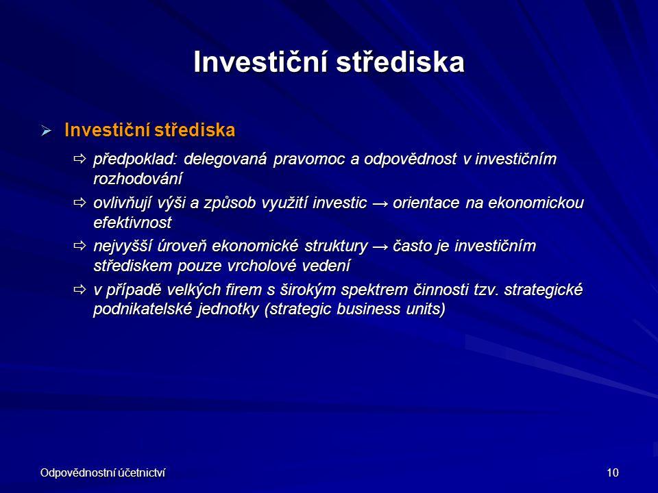 Odpovědnostní účetnictví 10 Investiční střediska  Investiční střediska  předpoklad: delegovaná pravomoc a odpovědnost v investičním rozhodování  ov