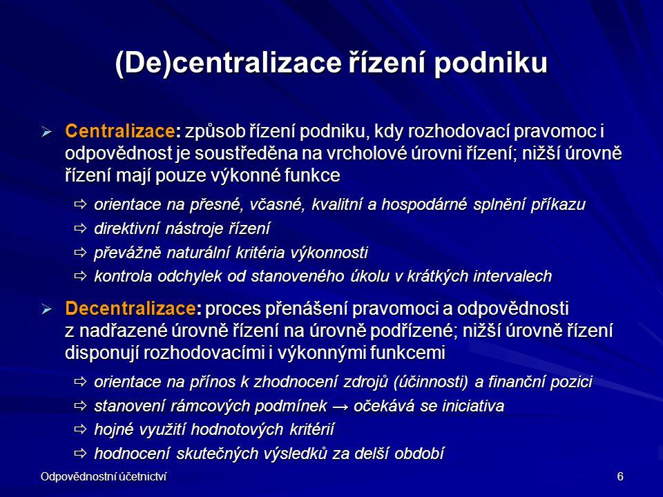 Odpovědnostní účetnictví 6 (De)centralizace řízení podniku  Centralizace: způsob řízení podniku, kdy rozhodovací pravomoc i odpovědnost je soustředěn