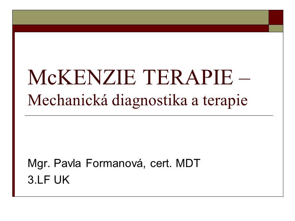 McKENZIE TERAPIE – Mechanická diagnostika a terapie Mgr. Pavla Formanová, cert. MDT 3.LF UK