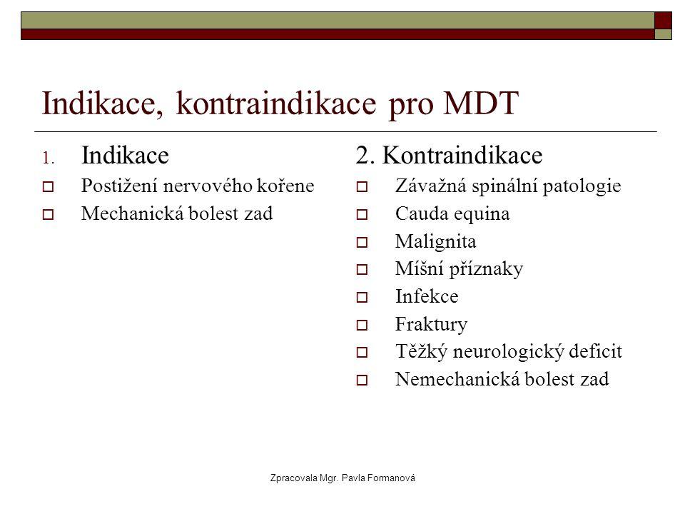 Zpracovala Mgr. Pavla Formanová Indikace, kontraindikace pro MDT 1. Indikace  Postižení nervového kořene  Mechanická bolest zad 2. Kontraindikace 