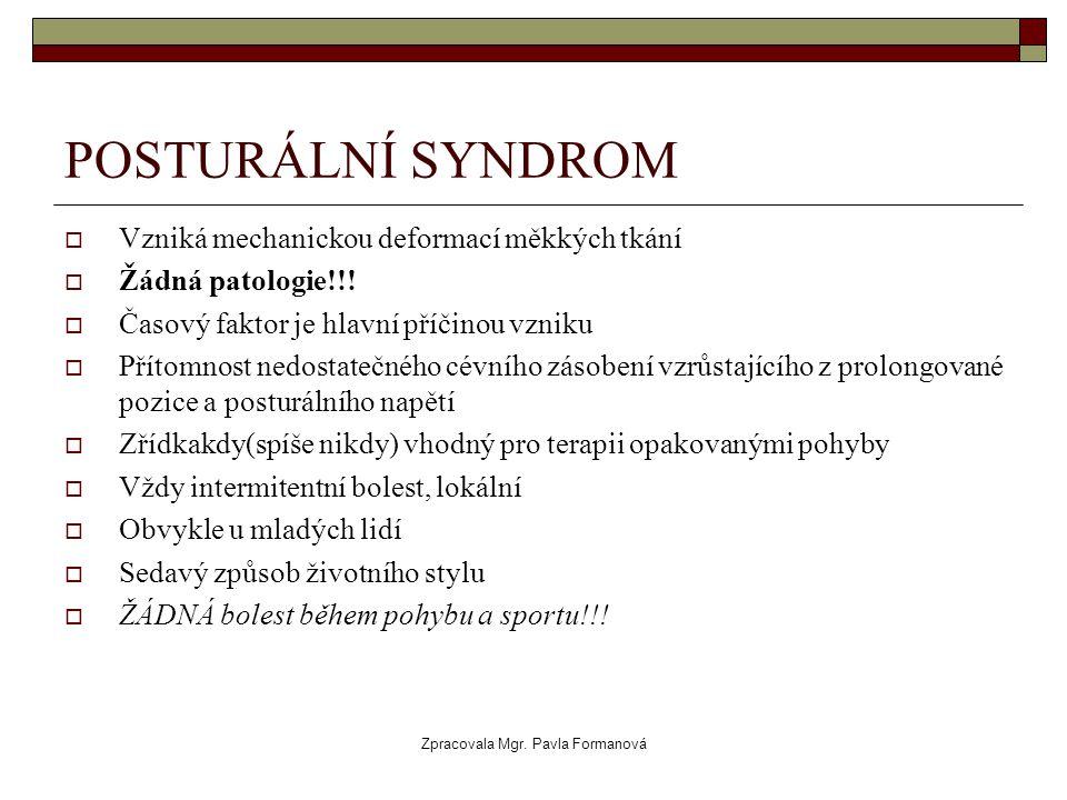 Zpracovala Mgr. Pavla Formanová POSTURÁLNÍ SYNDROM  Vzniká mechanickou deformací měkkých tkání  Žádná patologie!!!  Časový faktor je hlavní příčino