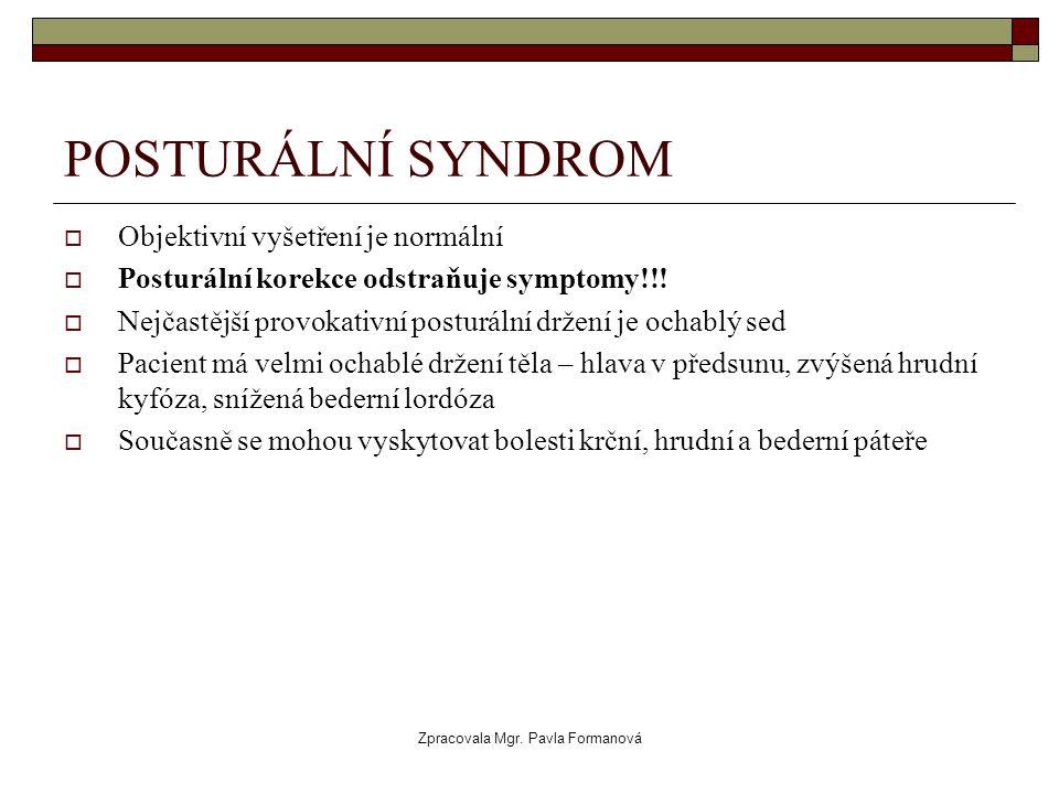 Zpracovala Mgr. Pavla Formanová POSTURÁLNÍ SYNDROM  Objektivní vyšetření je normální  Posturální korekce odstraňuje symptomy!!!  Nejčastější provok