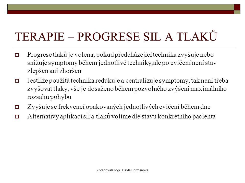 Zpracovala Mgr. Pavla Formanová TERAPIE – PROGRESE SIL A TLAKŮ  Progrese tlaků je volena, pokud předcházející technika zvyšuje nebo snižuje symptomy