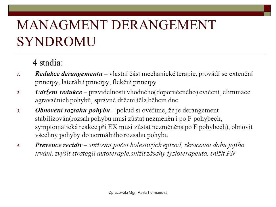 Zpracovala Mgr. Pavla Formanová MANAGMENT DERANGEMENT SYNDROMU 4 stadia: 1. Redukce derangementu – vlastní část mechanické terapie, provádí se extenčn