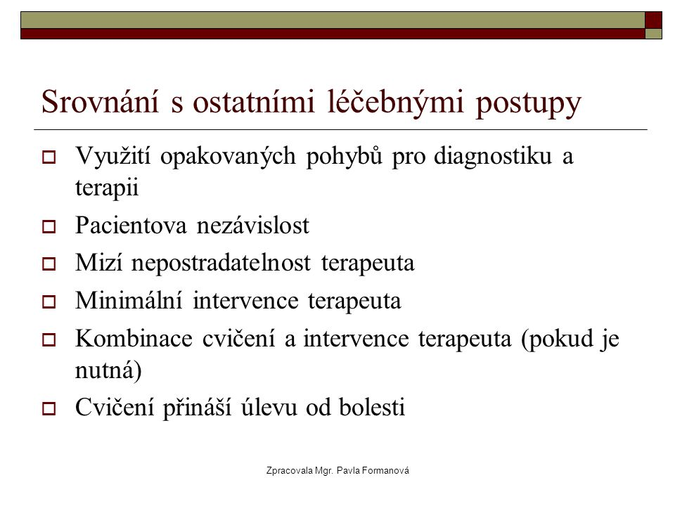 Zpracovala Mgr. Pavla Formanová Srovnání s ostatními léčebnými postupy  Využití opakovaných pohybů pro diagnostiku a terapii  Pacientova nezávislost