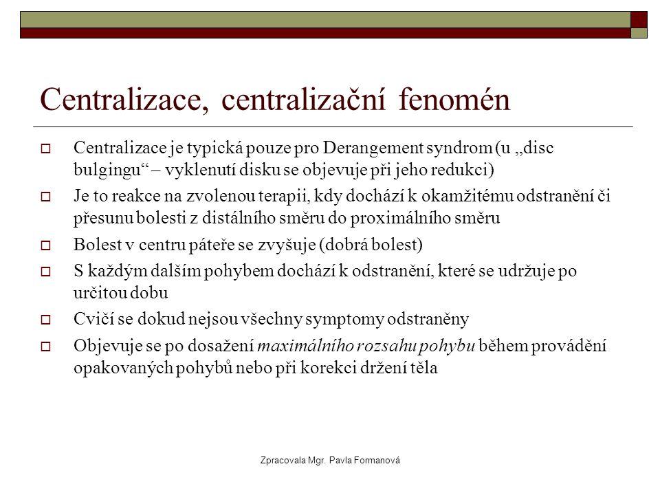 """Zpracovala Mgr. Pavla Formanová Centralizace, centralizační fenomén  Centralizace je typická pouze pro Derangement syndrom (u """"disc bulgingu"""" – vykle"""