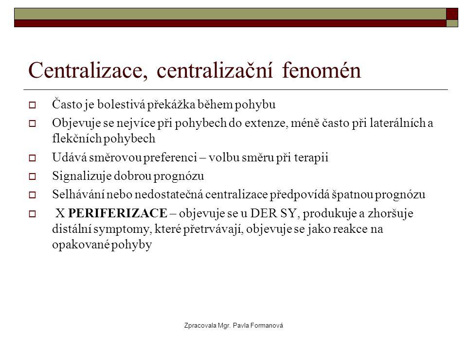 Zpracovala Mgr. Pavla Formanová Centralizace, centralizační fenomén  Často je bolestivá překážka během pohybu  Objevuje se nejvíce při pohybech do e