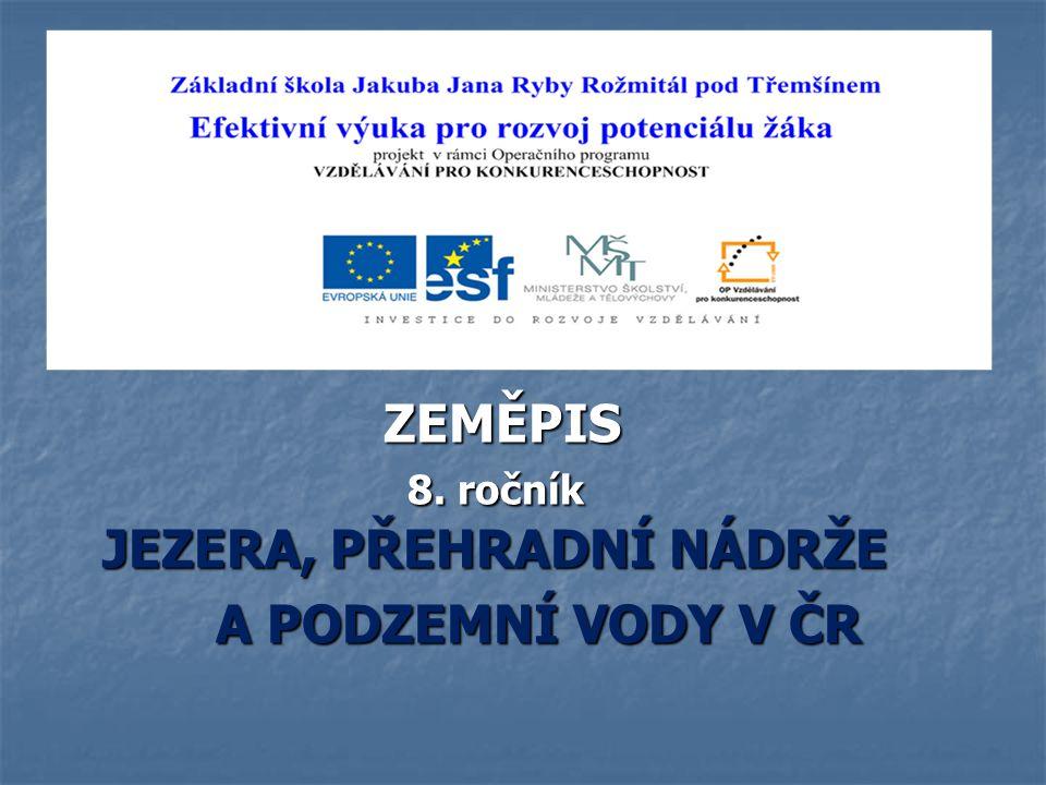 JEZERA, PŘEHRADNÍ NÁDRŽE A PODZEMNÍ VODY V ČR Předmět: Zeměpis Ročník: 8.