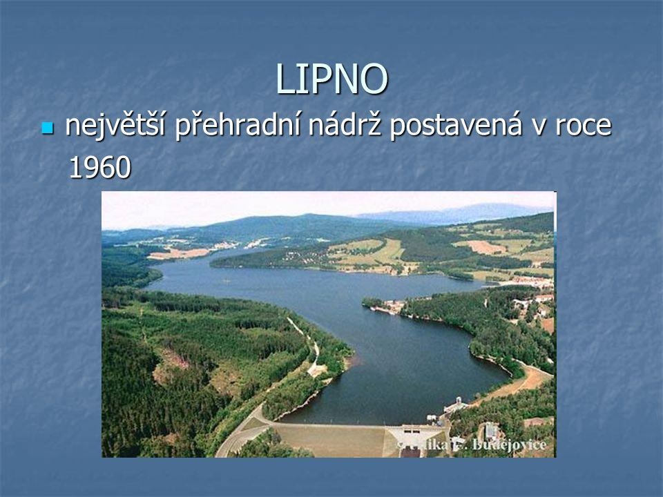 LIPNO největší přehradní nádrž postavená v roce největší přehradní nádrž postavená v roce 1960 1960