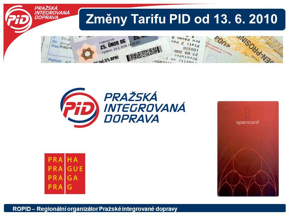 Změny Tarifu PID od 13. 6. 2010 ROPID – Regionální organizátor Pražské integrované dopravy