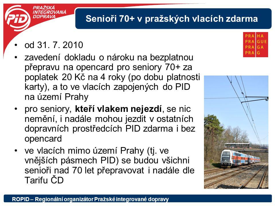 Senioři 70+ v pražských vlacích zdarma od 31. 7. 2010 zavedení dokladu o nároku na bezplatnou přepravu na opencard pro seniory 70+ za poplatek 20 Kč n