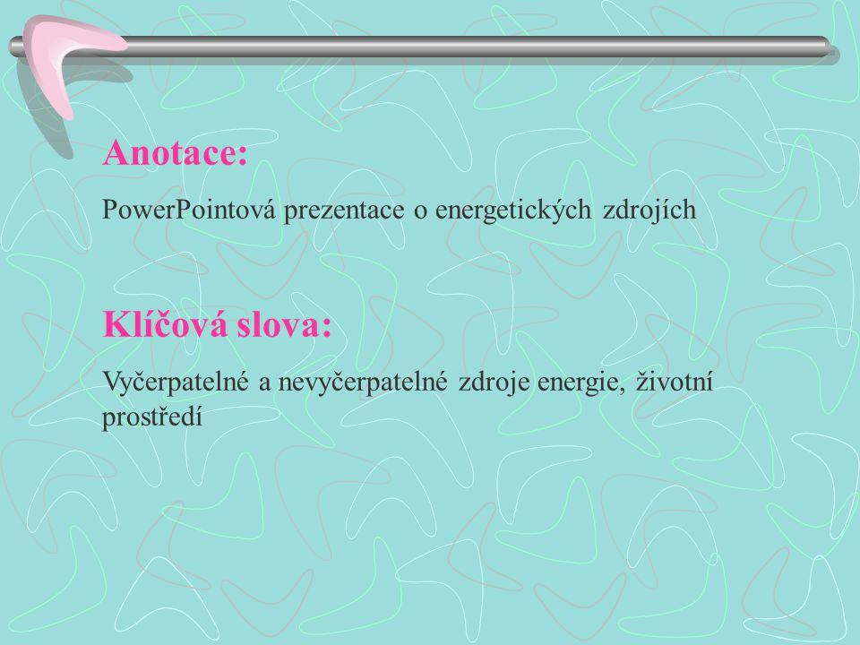 Anotace: PowerPointová prezentace o energetických zdrojích Klíčová slova: Vyčerpatelné a nevyčerpatelné zdroje energie, životní prostředí