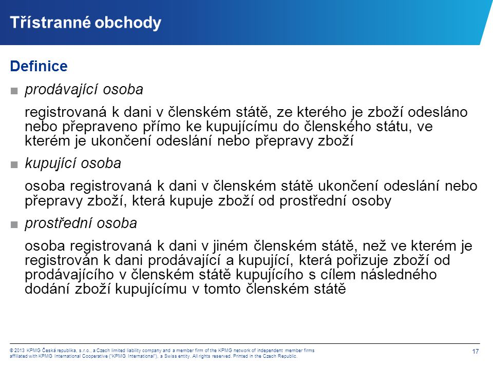 17 © 2013 KPMG Česká republika, s.r.o., a Czech limited liability company and a member firm of the KPMG network of independent member firms affiliated