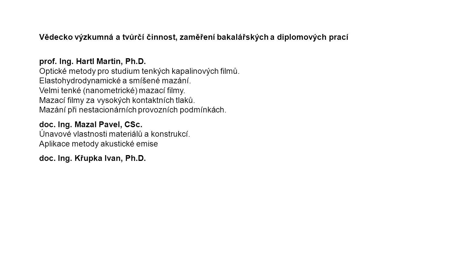 Vědecko výzkumná a tvůrčí činnost, zaměření bakalářských a diplomových prací prof. Ing. Hartl Martin, Ph.D. Optické metody pro studium tenkých kapalin