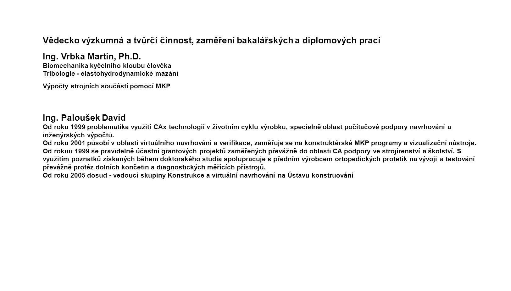 Vědecko výzkumná a tvůrčí činnost, zaměření bakalářských a diplomových prací Ing. Vrbka Martin, Ph.D. Biomechanika kyčelního kloubu člověka Tribologie