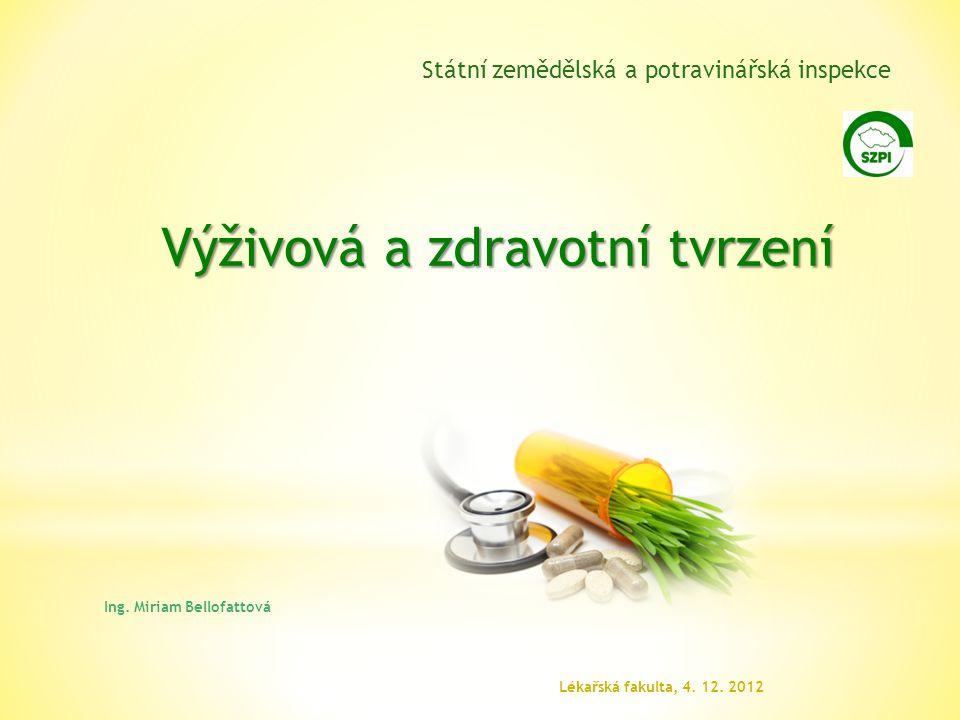 Lékařská fakulta, 4. 12. 2012 Ing. Miriam Bellofattová Výživová a zdravotní tvrzení Státní zemědělská a potravinářská inspekce