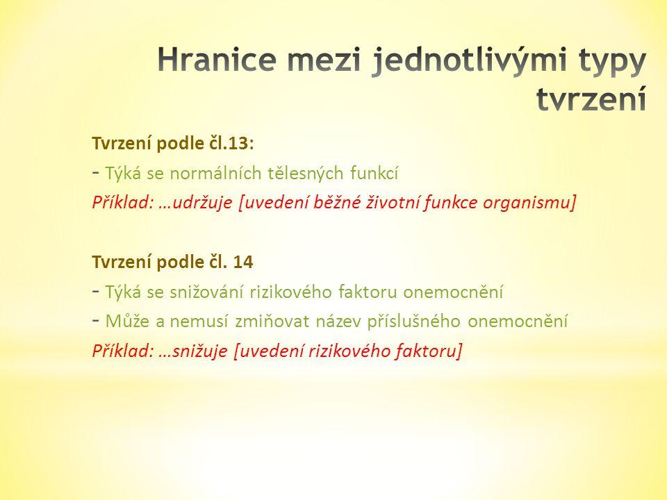 Tvrzení podle čl.13: - Týká se normálních tělesných funkcí Příklad: …udržuje [uvedení běžné životní funkce organismu] Tvrzení podle čl. 14 - Týká se s