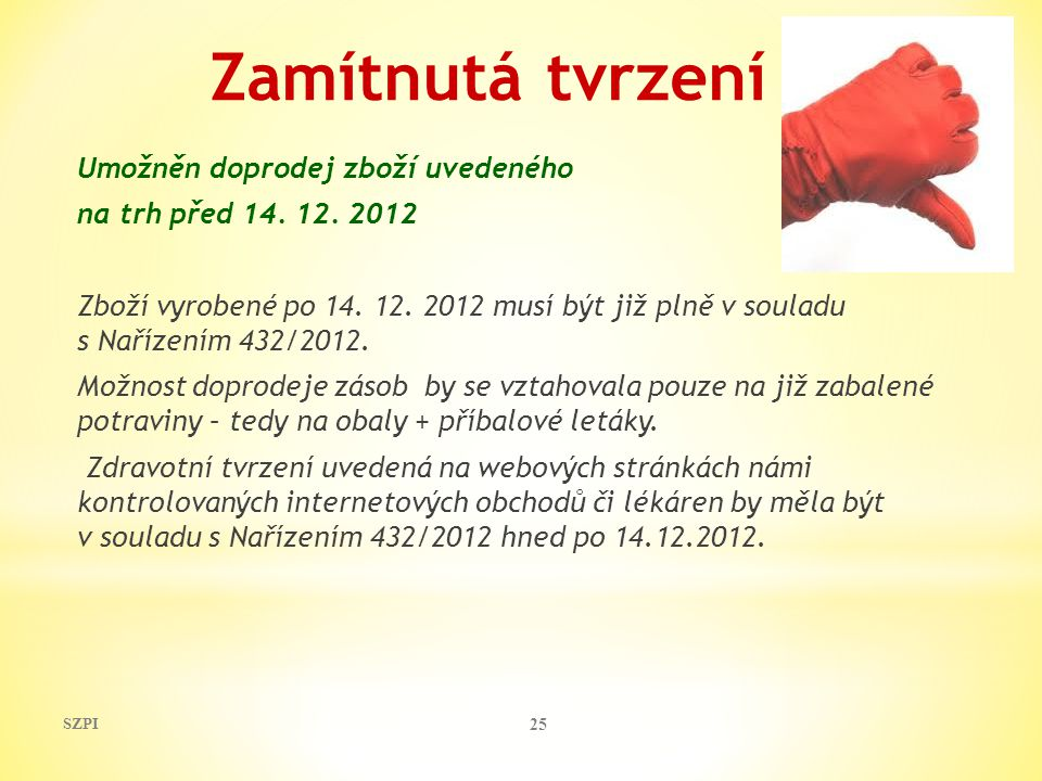 Zamítnutá tvrzení Umožněn doprodej zboží uvedeného na trh před 14. 12. 2012 Zboží vyrobené po 14. 12. 2012 musí být již plně v souladu s Nařízením 432