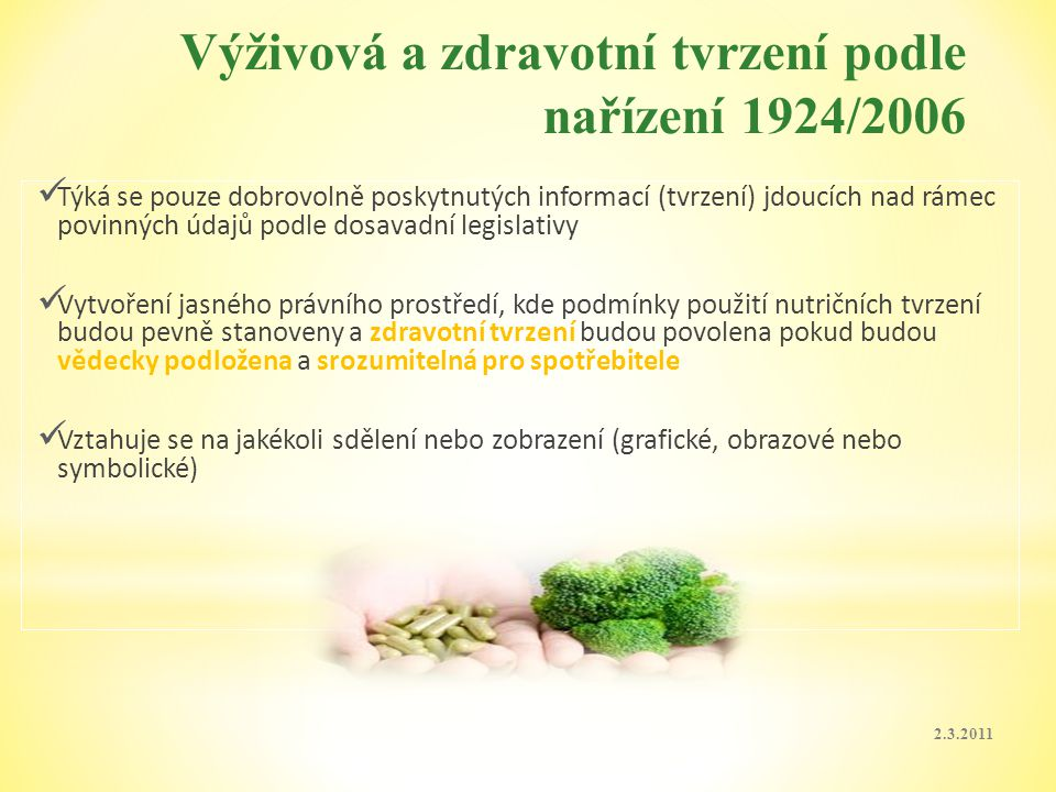 2.3.2011 Výživová a zdravotní tvrzení podle nařízení 1924/2006 Týká se pouze dobrovolně poskytnutých informací (tvrzení) jdoucích nad rámec povinných