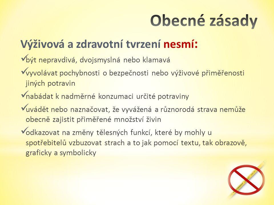 2.3.2011 Výživová a zdravotní tvrzení nesmí : být nepravdivá, dvojsmyslná nebo klamavá vyvolávat pochybnosti o bezpečnosti nebo výživové přiměřenosti