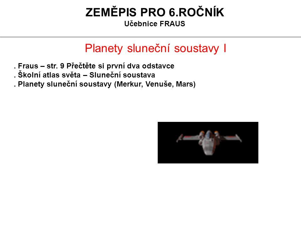 ZEMĚPIS PRO 6.ROČNÍK Učebnice FRAUS Planety sluneční soustavy I.