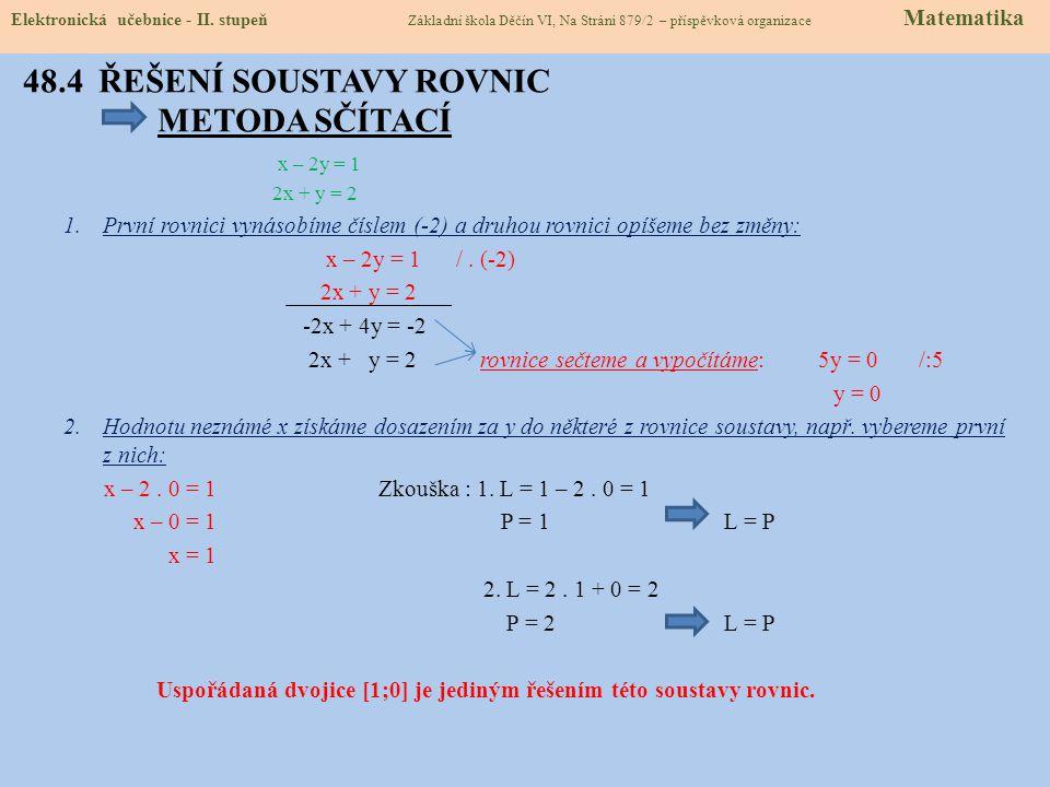 48.4 ŘEŠENÍ SOUSTAVY ROVNIC METODA SČÍTACÍ x – 2y = 1 2x + y = 2 1.První rovnici vynásobíme číslem (-2) a druhou rovnici opíšeme bez změny: x – 2y = 1 /.