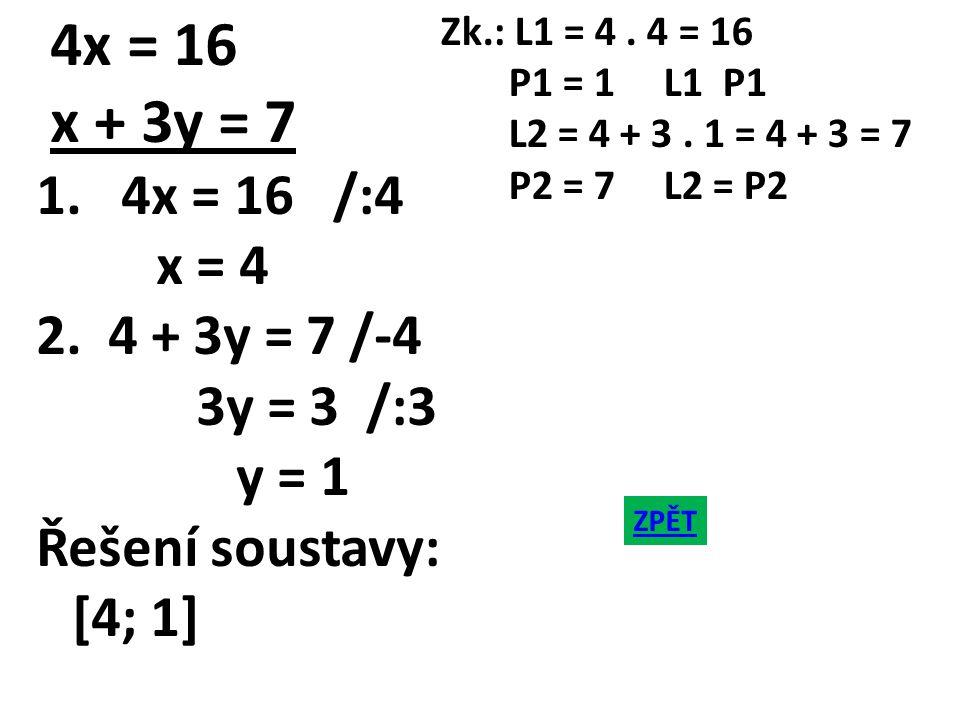 Zk.: L1 = 4. 4 = 16 P1 = 1 L1 P1 L2 = 4 + 3. 1 = 4 + 3 = 7 P2 = 7 L2 = P2 4x = 16 x + 3y = 7 1.