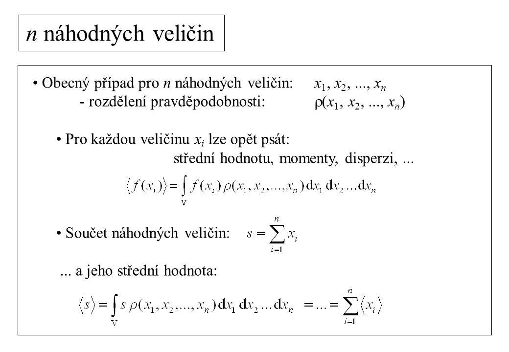 n náhodných veličin Obecný případ pro n náhodných veličin: x 1, x 2,..., x n - rozdělení pravděpodobnosti:  (x 1, x 2,..., x n ) Pro každou veličinu x i lze opět psát: střední hodnotu, momenty, disperzi,...