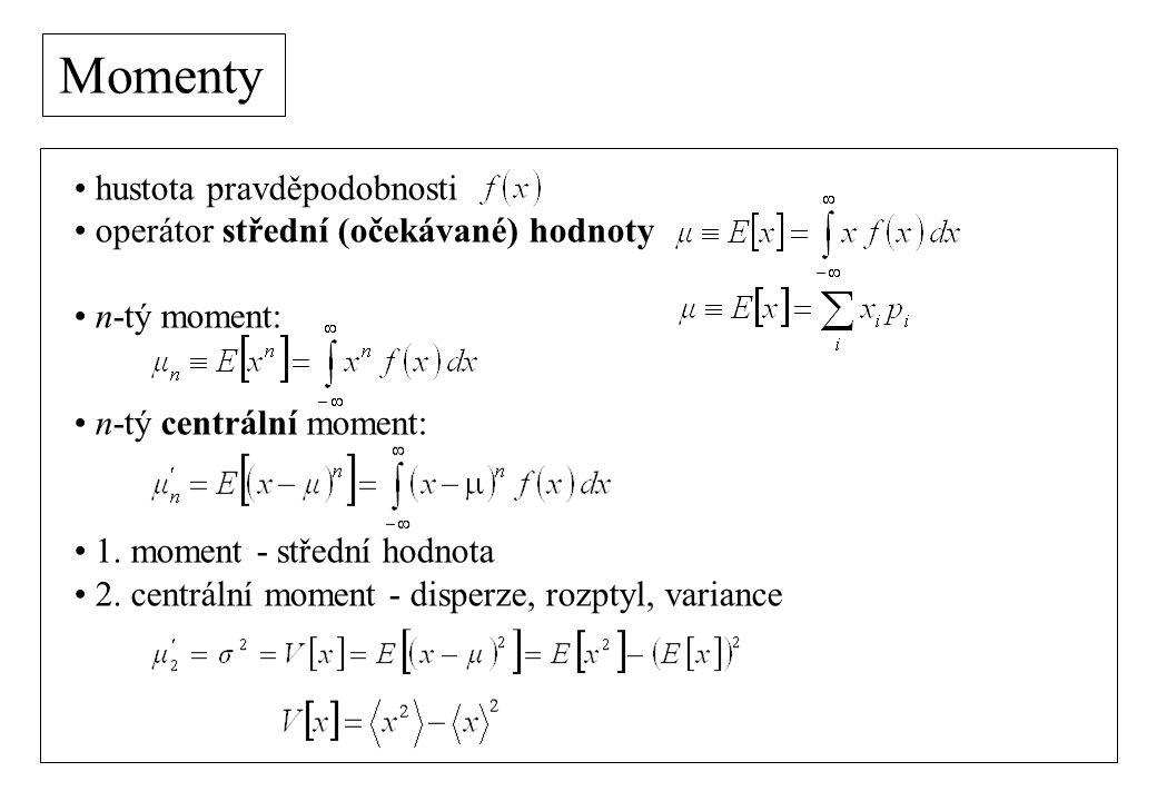 Momenty hustota pravděpodobnosti operátor střední (očekávané) hodnoty n-tý moment: n-tý centrální moment: 1.